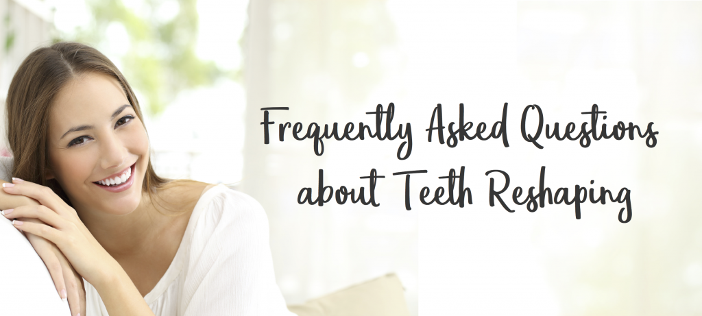 frequently Asked Questions about teeth reshaping